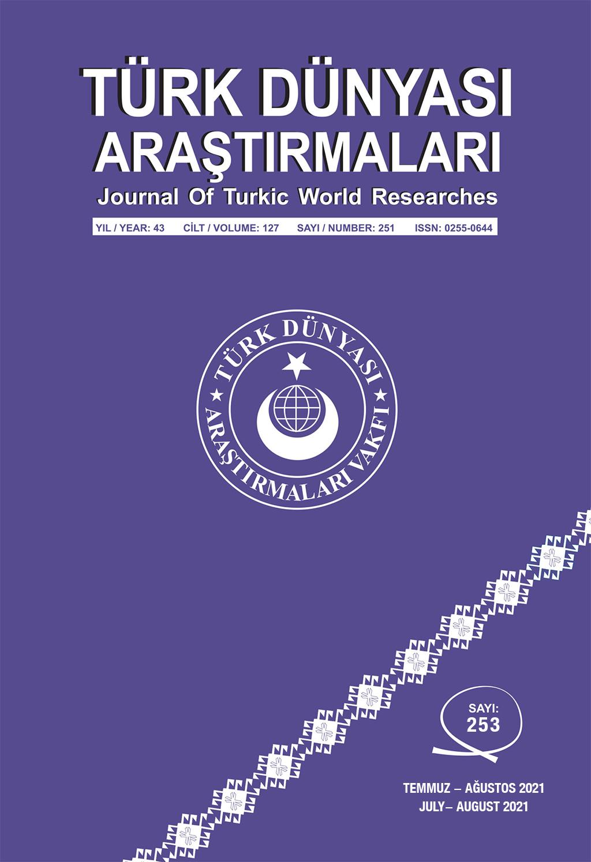 Türk Dünyası Araştırmaları Dergisi Temmuz / Ağustos 2021 Yıl: 43 - Cilt: 128 - Sayı:253